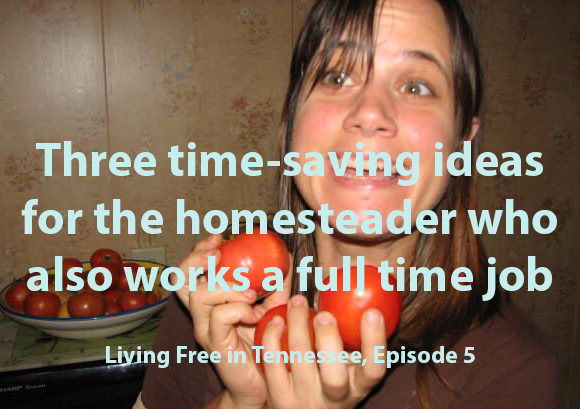 Three time-saving ideas for the homesteader who also works a full time job
